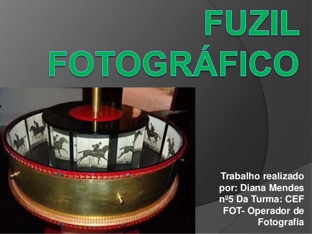 Trabalho realizado por: Diana Mendes nº5 Da Turma: CEF FOT- Operador de Fotografia