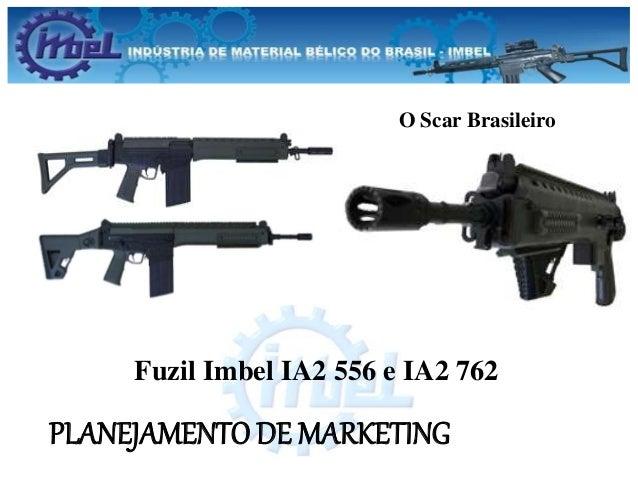 PLANEJAMENTO DE MARKETING Fuzil Imbel IA2 556 e IA2 762 O Scar Brasileiro