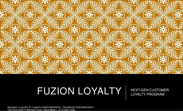 FUZION LOYALTY NEXT-GEN CUSTOMER LOYALTY PROGRAM REQUEST A QUOTE AT TUSHKY.COM/CORPORATE   FACEBOOK.COM/IAMTUSHKY   TWITTE...
