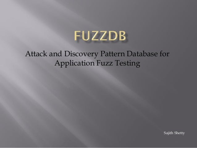 Attack and Discovery Pattern Database for Application Fuzz Testing Sajith Shetty