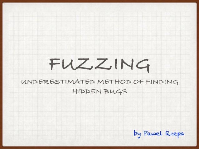 FUZZING UNDERESTIMATED METHOD OF FINDING HIDDEN BUGS by Pawel Rzepa