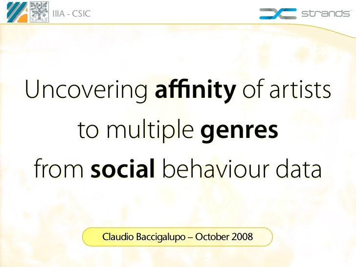IIIA - CSICUncovering affinity of artists     to multiple genres from social behaviour data                Claudio Baccigalu...