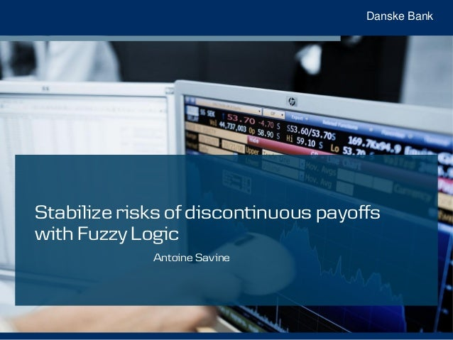Danske Bank Stabilize risks of discontinuous payoffs with Fuzzy Logic Antoine Savine