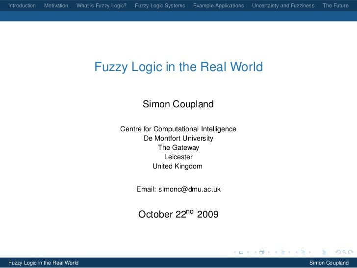 Introduction   Motivation   What is Fuzzy Logic?   Fuzzy Logic Systems   Example Applications   Uncertainty and Fuzziness ...