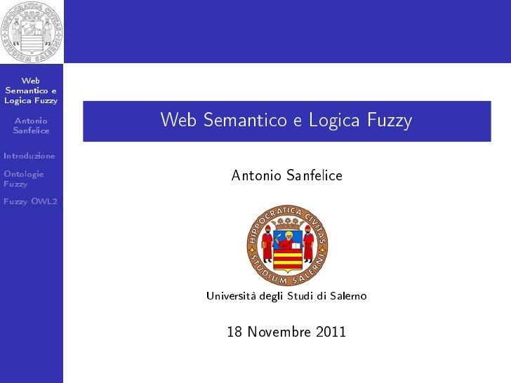 WebSemantico eLogica Fuzzy  Antonio  Sanfelice               Web Semantico e Logica FuzzyIntroduzioneOntologieFuzzy       ...