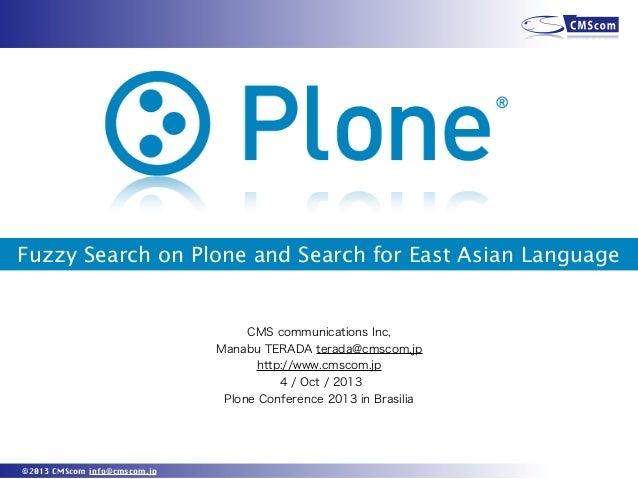 ©2013 CMScom info@cmscom.jp Fuzzy Search on Plone and Search for East Asian Language CMS communications Inc, Manabu TERADA...