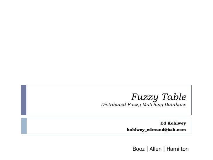 Fuzzy Table  Distributed Fuzzy Matching Database Ed Kohlwey [email_address]