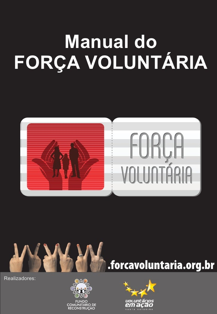 Manual do     FORÇA VOLUNTÁRIA     Realizadores: