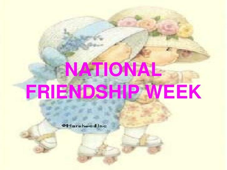 NATIONAL FRIENDSHIP WEEK<br />