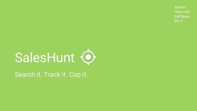 SalesHunt Search it. Track it. Cop it. Zijie Ku Peter Park Rolf Bates Bin Li