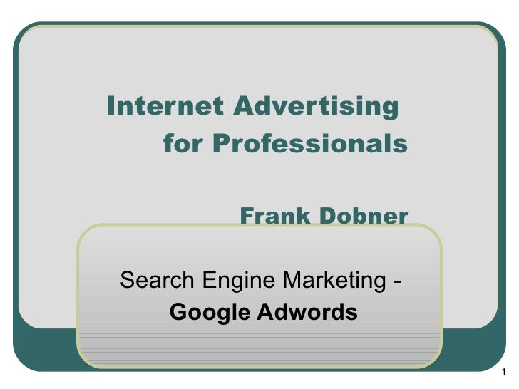 Internet Advertising  for Professionals Frank Dobner   Search Engine Marketing -  Google Adwords