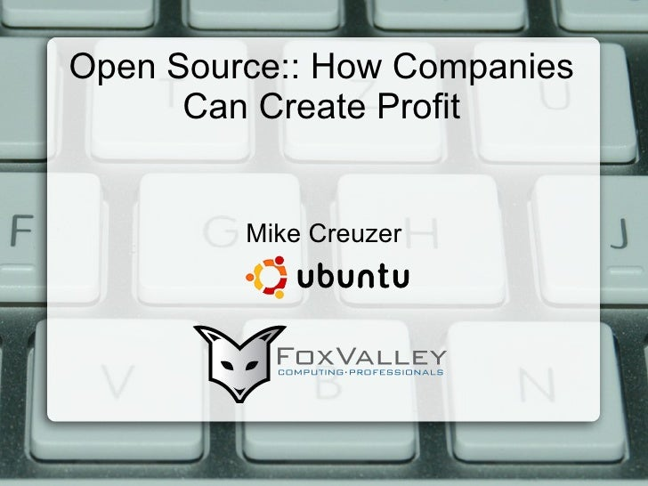 Open Source:: How Companies Can Create Profit Mike Creuzer