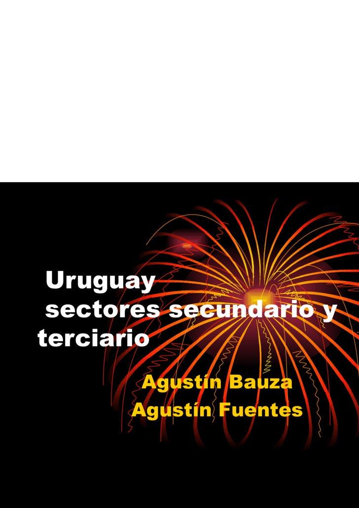 Uruguay  sectores secundario y terciario Agustín Bauza Agustín Fuentes