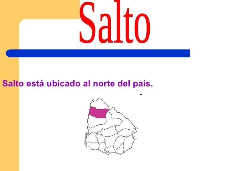 Salto está ubicado al norte del país.  Salto