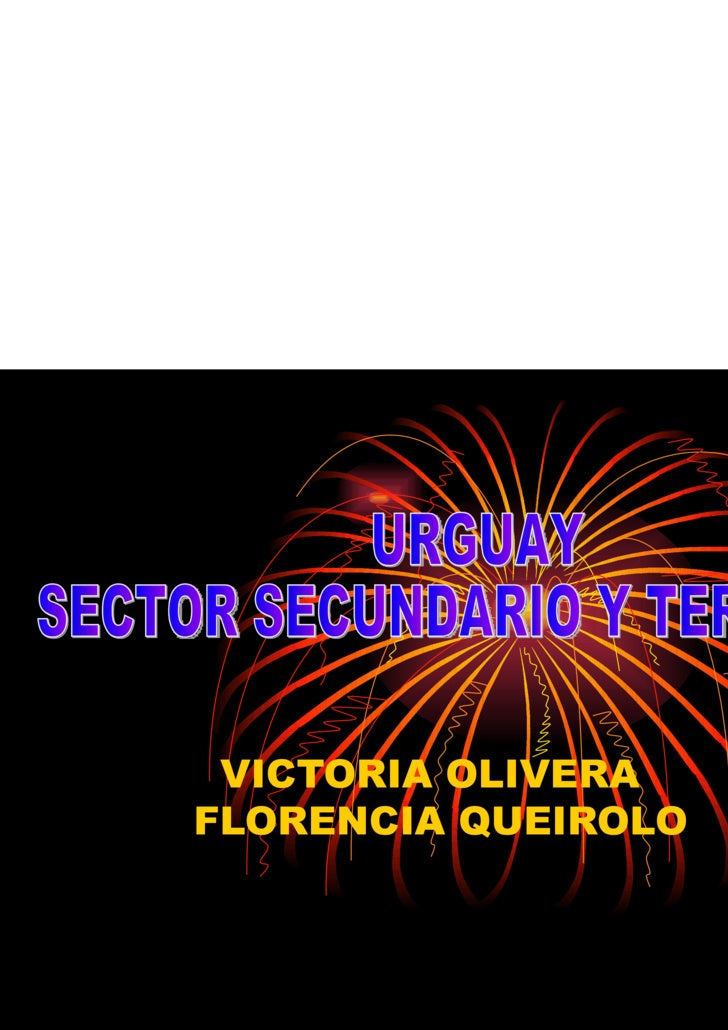 VICTORIA OLIVERA  FLORENCIA QUEIROLO URGUAY SECTOR SECUNDARIO Y TERCIARIO