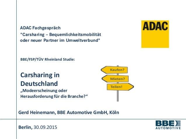 """BBE/FSP/TÜV Rheinland Studie: Carsharing in Deutschland """"Modeerscheinung oder Herausforderung für die Branche?"""" Berlin, 30..."""