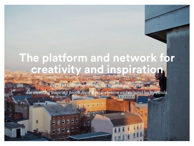 The platform and network for  creativity and inspiration  FvF is an independent and international publication  documenting...