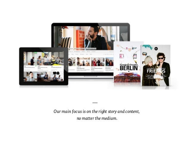 Our main focus is on the right story and content,  no matter the medium.
