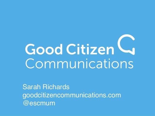 Sarah Richards!  goodcitizencommunications.com!  @escmum