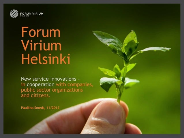 ForumViriumHelsinkiNew serviceinnovations–in cooperation withcompanies,publicsector organizationsand citizens.Paul...