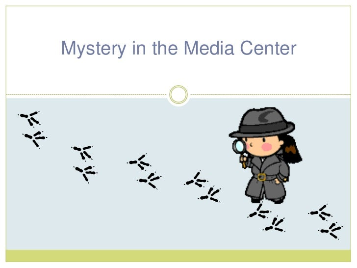 Mystery in the Media Center<br />