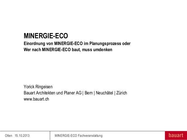 MINERGIE-ECO Einordnung von MINERGIE-ECO im Planungsprozess oder Wer nach MINERGIE-ECO baut, muss umdenken  Yorick Ringeis...