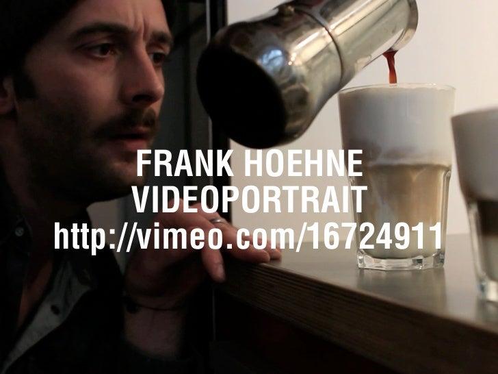 FRANK HOEHNE      VIDEOPORTRAIThttp://vimeo.com/16724911