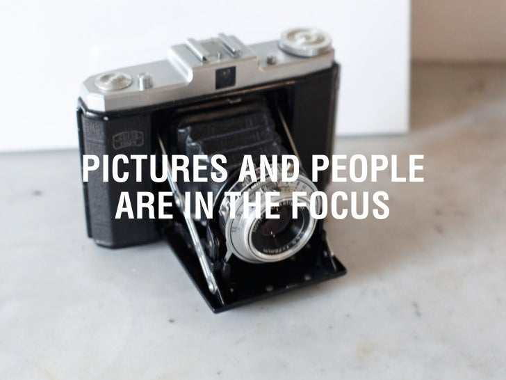 PICTURES AND PEOPLE  ARE IN THE FOCUS