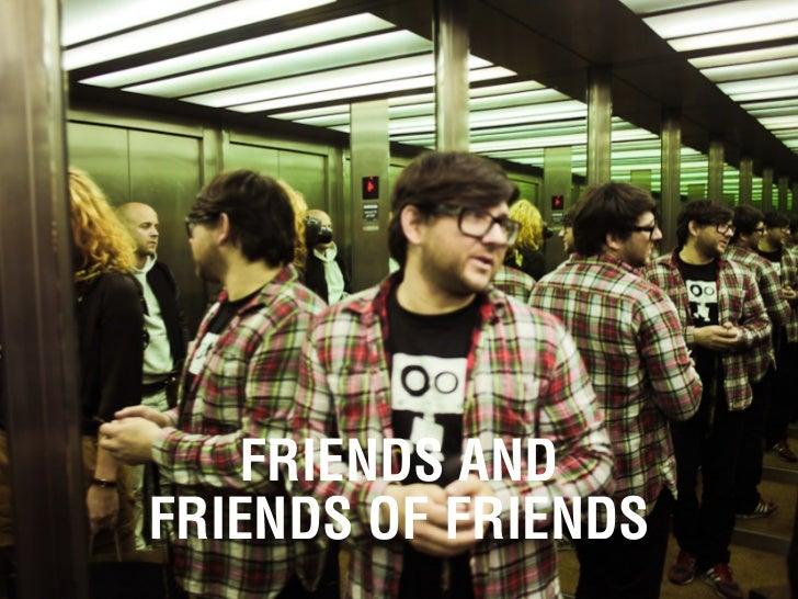 FRIENDS ANDFRIENDS OF FRIENDS