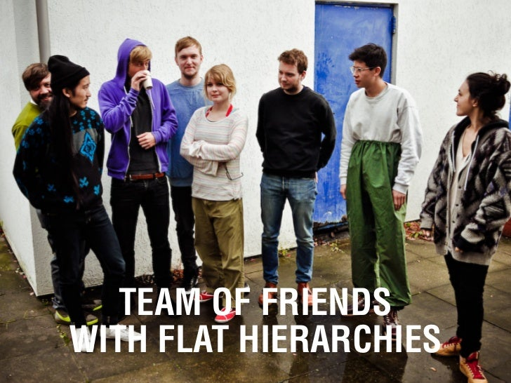 TEAM OF FRIENDSWITH FLAT HIERARCHIES