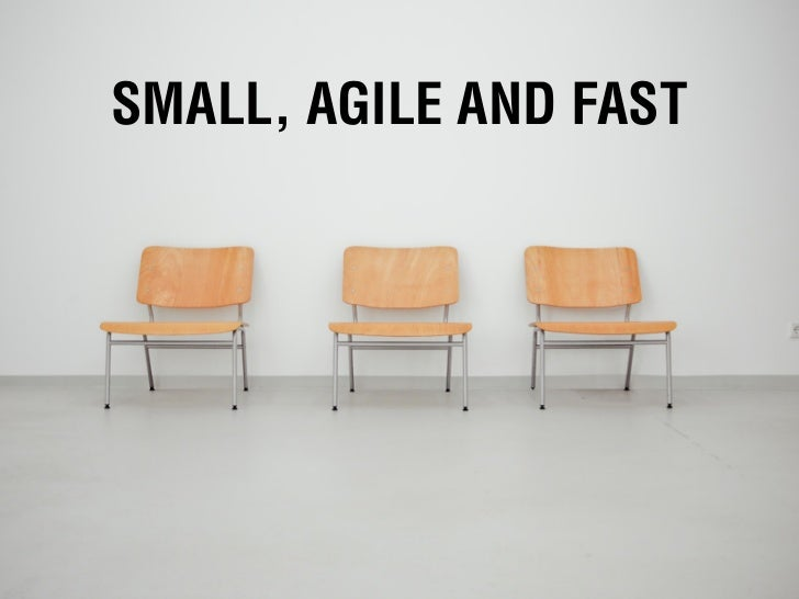 SMALL, AGILE AND FAST