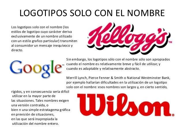 LOGOTIPOS SOLO CON EL NOMBRELos logotipos solo con el nombre (losestilos de logotipo cuyo carácter derivaexclusivamente de...