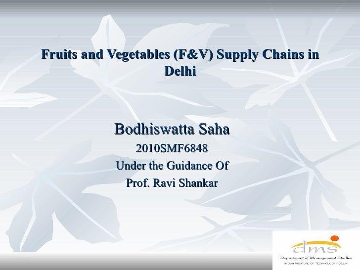 Fruits and Vegetables (F&V) Supply Chains in                    Delhi           Bodhiswatta Saha              2010SMF6848 ...