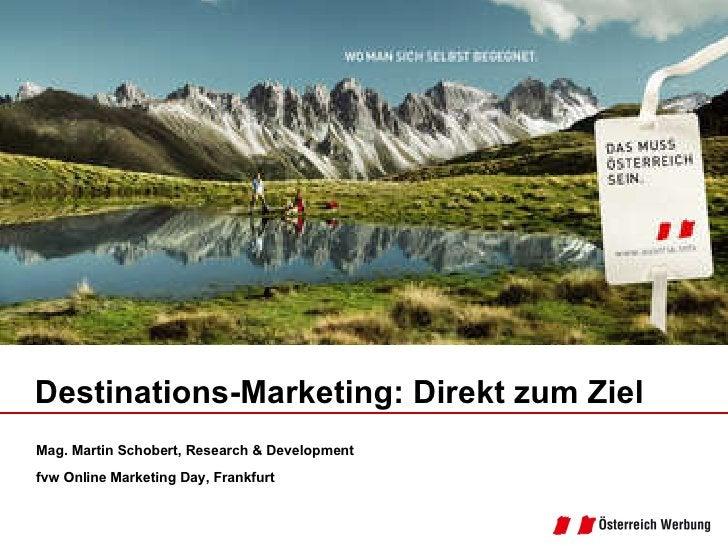 Mag. Martin Schobert, Research & Development fvw Online Marketing Day, Frankfurt Destinations-Marketing: Direkt zum Ziel