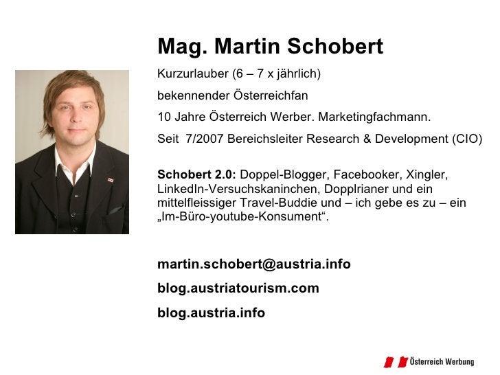 Mag. Martin Schobert Kurzurlauber (6 – 7 x jährlich) bekennender Österreichfan 10 Jahre Österreich Werber. Marketingfachma...