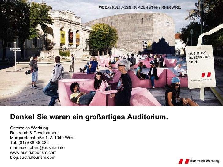 Danke! Danke! Sie waren ein großartiges Auditorium. Österreich Werbung Research & Development Margaretenstraße 1, A-1040 W...