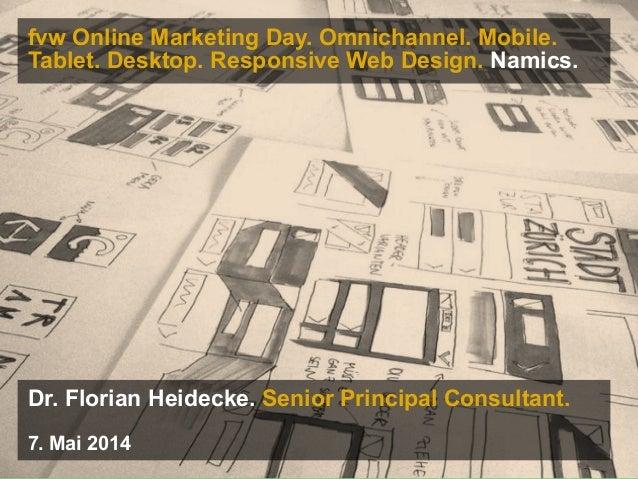 fvw Online Marketing Day. Omnichannel. Mobile. Tablet. Desktop. Responsive Web Design. Namics. Dr. Florian Heidecke. Senio...
