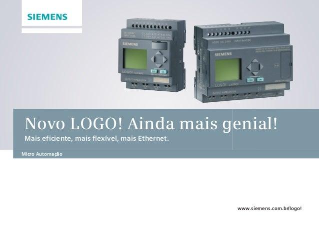 Novo LOGO! Ainda mais genial! Mais eficiente, mais flexível, mais Ethernet. www.siemens.com.br/logo! Micro Automação •Manu...