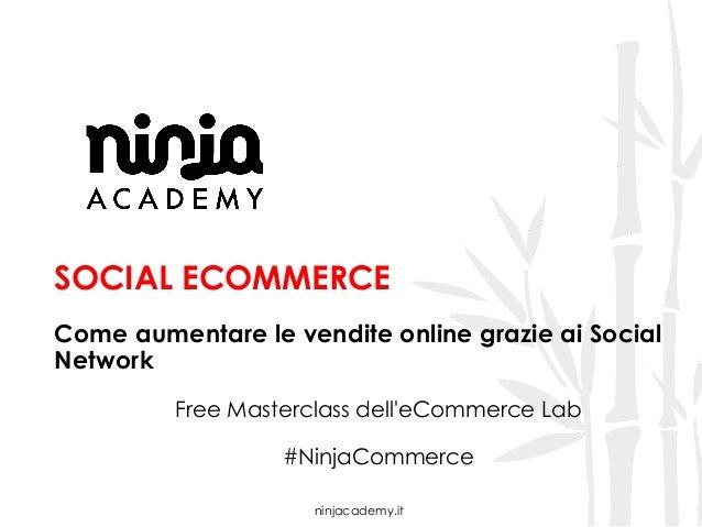 ninjacademy.it SOCIAL ECOMMERCE Come aumentare le vendite online grazie ai Social Network Free Masterclass dell'eCommerce ...