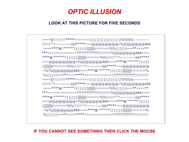 LOOK AT THIS PICTURE FOR FIVE SECONDS IF YOU CANNOT SEE SOMETHING THEN CLICK THE MOUSE   OPTIC ILLUSION...