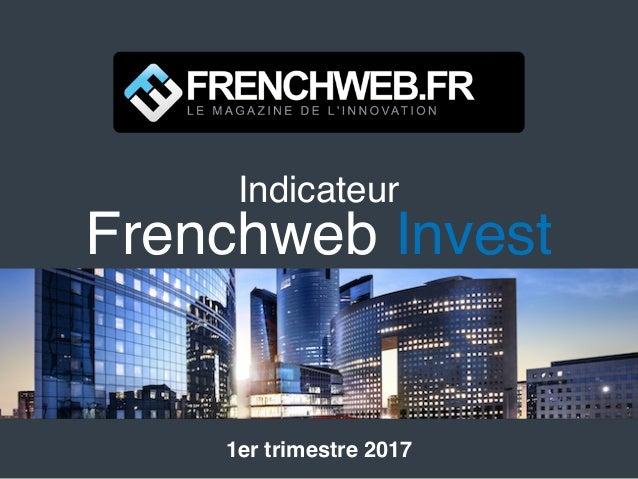 Indicateur Frenchweb Invest 1er trimestre 2017