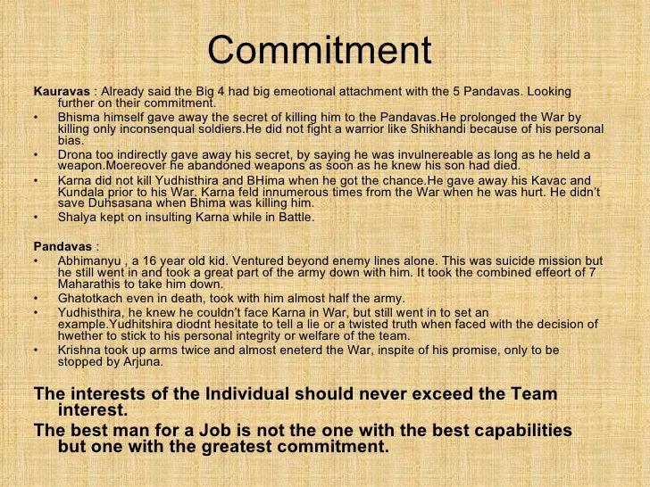 Commitment  <ul><li>Kauravas  : Already said the Big 4 had big emeotional attachment with the 5 Pandavas. Looking further ...