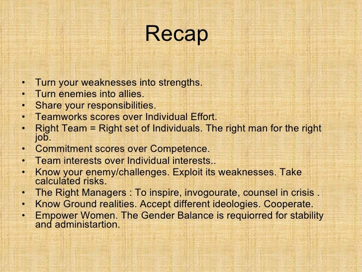 Recap <ul><li>Turn your weaknesses into strengths.  </li></ul><ul><li>Turn enemies into allies.  </li></ul><ul><li>Share y...