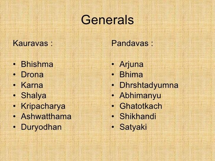 Generals <ul><li>Pandavas :  </li></ul><ul><li>Arjuna </li></ul><ul><li>Bhima </li></ul><ul><li>Dhrshtadyumna </li></ul><u...