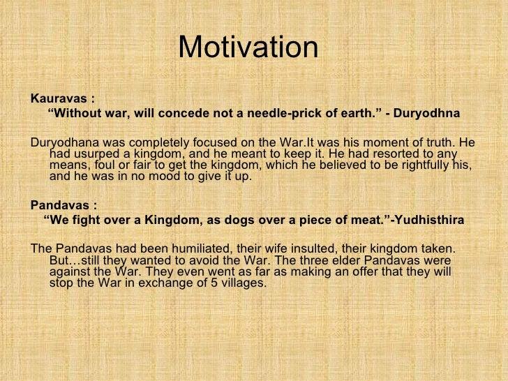 "Motivation <ul><li>Kauravas : </li></ul><ul><li>"" Without war, will concede not a needle-prick of earth."" - Duryodhna </li..."
