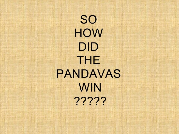 <ul><li>SO  </li></ul><ul><li>HOW  </li></ul><ul><li>DID  </li></ul><ul><li>THE  </li></ul><ul><li>PANDAVAS  </li></ul><ul...
