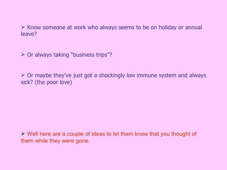 "<ul><li>Know someone at work who always seems to be on holiday or annual leave? </li></ul><ul><li>Or always taking ""busine..."