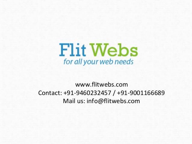 www.flitwebs.com Contact: +91-9460232457 / +91-9001166689 Mail us: info@flitwebs.com