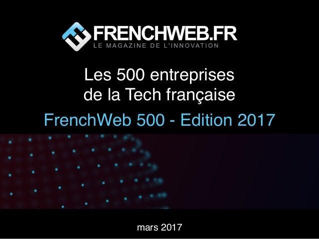 Les 500 entreprises de la Tech française FrenchWeb 500 - Edition 2017 mars 2017