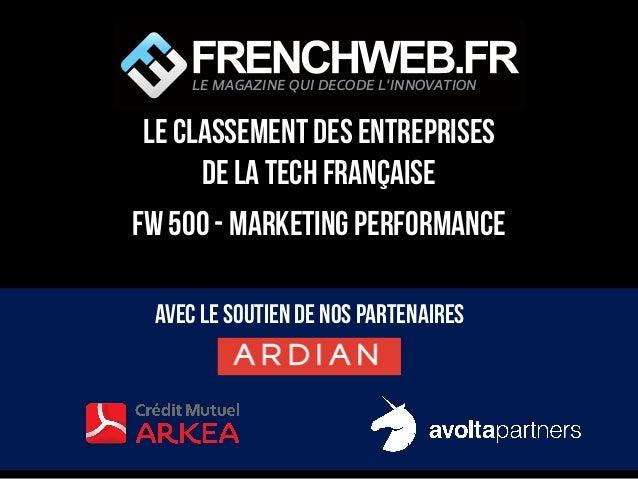 LE classement des entreprises de la Tech française FW 500 - MARKETING PERFORMANCE Avec le soutien de nos partenaires LE MA...